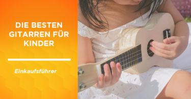 besten gitarren kinder
